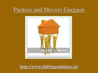 Packers and Movers Gurgaon  @  http://www.shiftingsolutions.