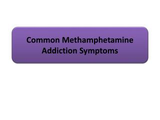 Common Methamphetamine Addiction Symptoms