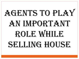 Agents To Play an Important Role While Selling House