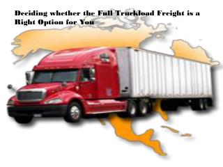 Deciding whether the Full Truckload Freight is a Right Optio