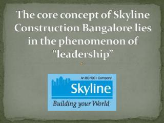 The core concept of Skyline Construction Bangalore lies in t