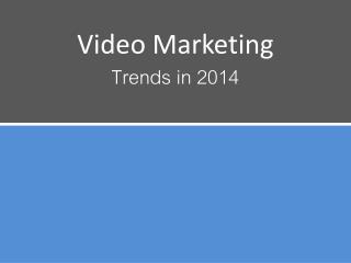 video marketing trends 2014