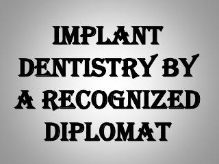 Implant Dentistry by a Recognized Diplomat