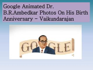 Google Animated Dr. B.R.Ambedkar photos On His Birth Anniver