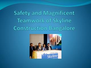 Safety and Magnificent Teamwork of Skyline Construction Bang