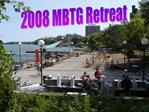 2008 MBTG Retreat