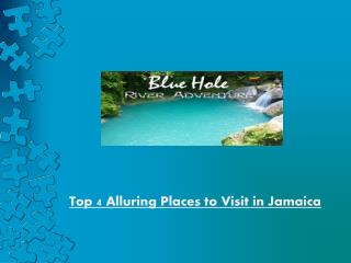 Top 4 Alluring Places to Visit in Jamaica