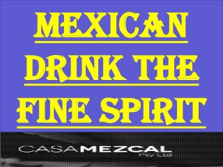 Mexican Drink The fine spirit
