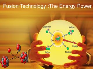 Fusion Technology: The Energy Power