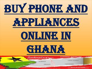 Buy Phone and appliances Online in Ghana