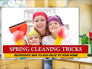 Spring Cleaning Tricks Inexpensive Way To Add Value To Your