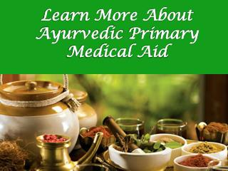 Learn more About Ayurvedic Primary Medical Aid
