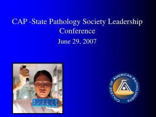 CAP -State Pathology Society Leadership Conference June 29, 2007