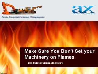 Make Sure You Don't Set your Machinery on Flames