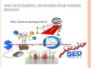 THE SUCCESSFUL BUSINESS STAR VISHNU BHAGAT