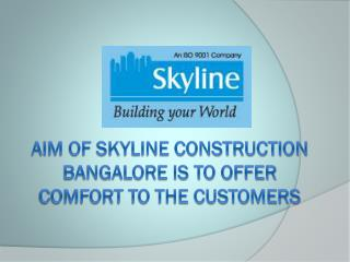 Aim of Skyline Construction Bangalore is to offer comfort to
