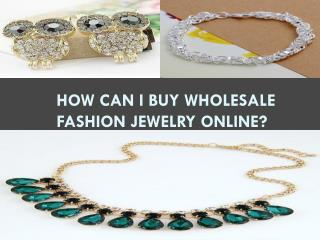 How Can I Buy Wholesale Fashion Jewelry Online