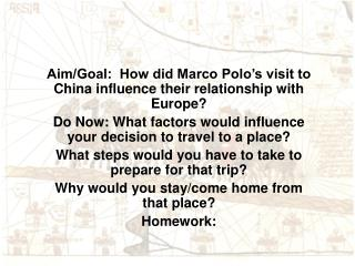 Aim/Goal: How did Marco Polo's visit to China influence their relationship with Europe?