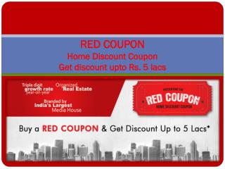 Buy Red Coupon at DiscountedFlats to GetDiscount upto 5 lacs