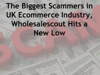 The Biggest Scammers in UK Ecommerce Industry,Wholesalescout