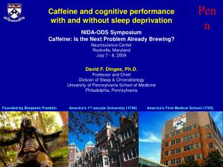 David F. Dinges, Ph.D. Professor and Chief Division of Sleep & Chronobiology University of Pennsylvania School of Me