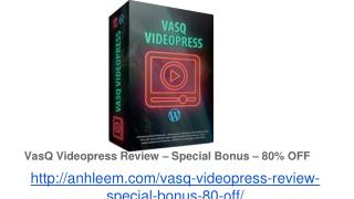 VasQ Videopress Review