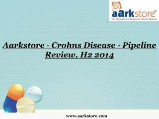 Aarkstore - Crohns Disease - Pipeline Review, H2 2014