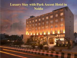 Luxury Stay with Park Ascent Hotel in Noida