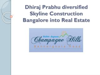 Dhiraj Prabhu diversified Skyline Construction Bangalore