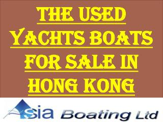 The Used Yachts Boats For Sale in Hong Kong