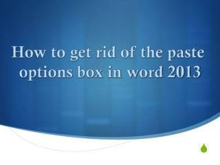 How to get rid of the paste options box in word 2013