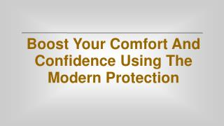 Boost Your Comfort And Confidence Using The Modern Protectio
