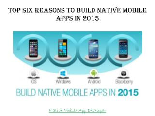 Reasons to Build Native Mobile Apps in 2015
