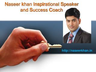 Best inspirational speaker and success coach- Naseer Khan