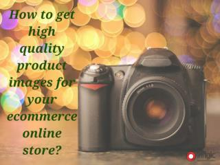 How to get high quality images for your ecommerce store?