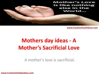 Mothers day ideas - A Mother's Sacrificial Love