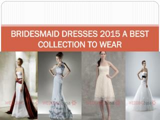 BRIDESMAID DRESSES 2015 A BEST COLLECTION TO WEAR