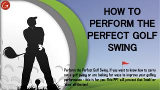 How to perform the perfect golf swing