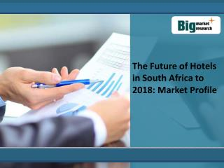 The Future of Hotel Market in South Africa to 2018