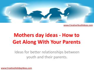 Mothers day ideas - How to Get Along With Your Parents
