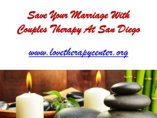 Save Your Marriage With Couples Therapy At San Diego - www.lovetherapycenter.org