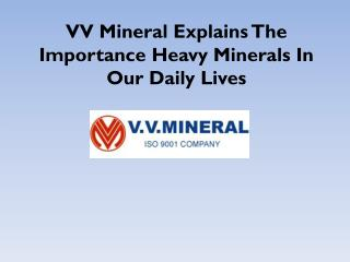 VV Mineral Explains The Importance Heavy Minerals In Our Dai