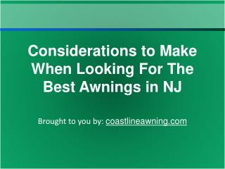 Considerations to Make When Looking For The Best Awnings in