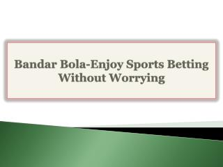 Bandar Bola-Enjoy Sports Betting Without Worrying