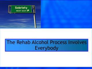 The Rehab Alcohol Process Involves Everybody