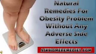 Natural Remedies For Obesity Problem Without Any Adverse Sid