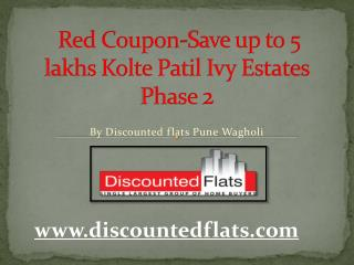 Red Coupon-Save up to 5 lakhs Kolte Patil Ivy Estates Phase