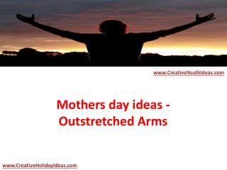 Mothers day ideas - Outstretched Arms