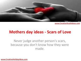 Mothers day ideas - Scars of Love