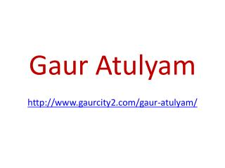 Gaur Atulyam 2, 3 and 4 BHK Flats